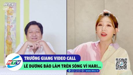 Trường Giang video call Lê Dương Bảo Lâm trên sóng vì Hari...